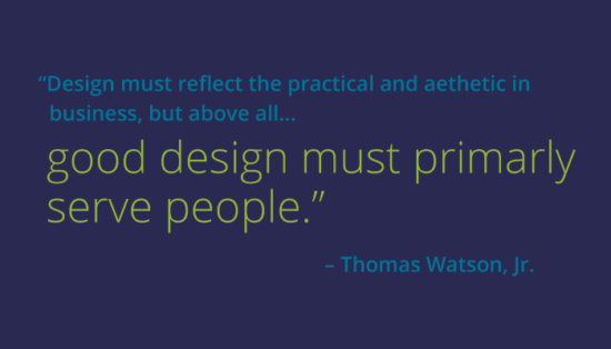 """Good design must primarily serve people."" — Thomas Watson, Jr."